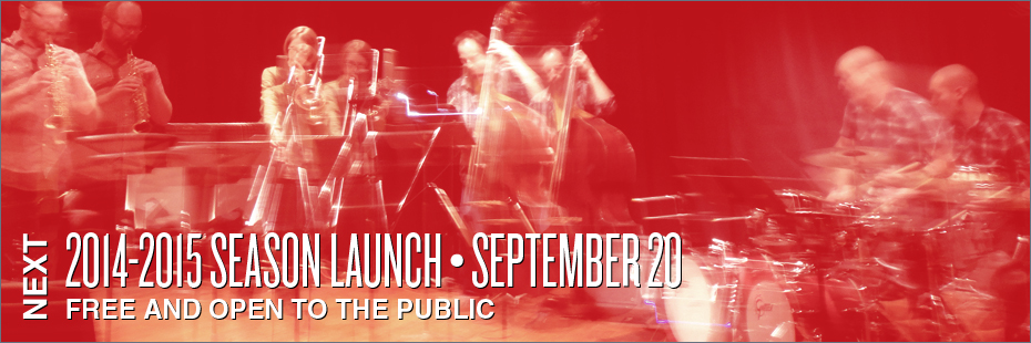 2014-2015 Season Launch • September 20 • Free and Open to the Public