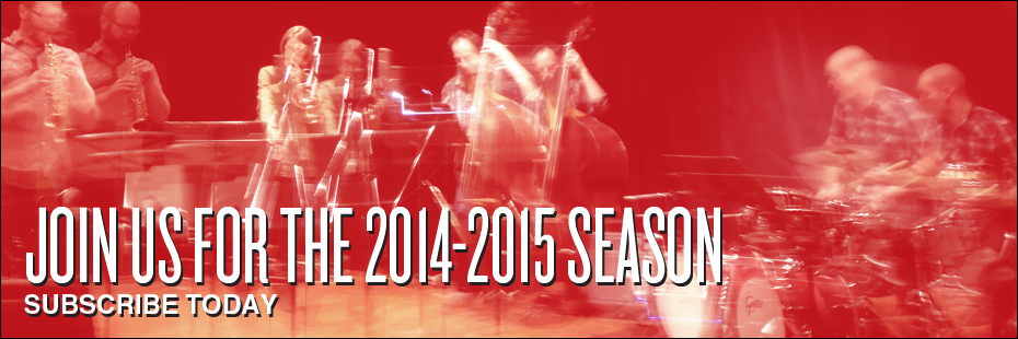Join Us for the 2014-2015 Season • Subscribe Today!